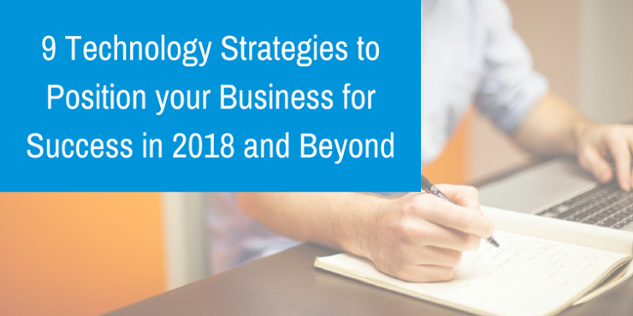 9 Technology Strategies to Position your Business for Success in 2018 and Beyond.png
