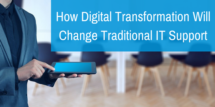 How Digital Transformation Will Change Traditional IT Support.png