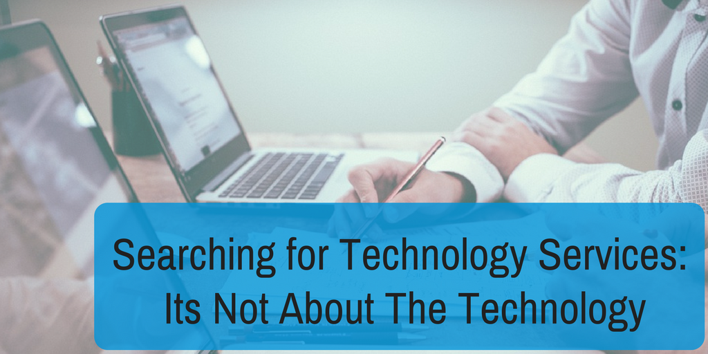Searching for Technology Services- Its Not About The Technology2.png